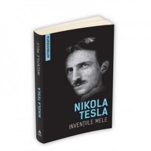 Inventiile mele (Autobiografia) - Nikola Tesla