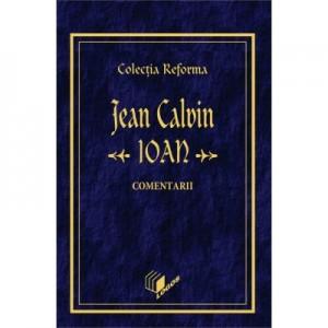 Ioan, comentarii. Colectia Reforma - Jean Calvin