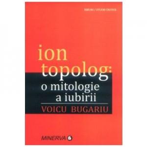 Ion Topolog: o mitologie a iubirii - Ion Topolog