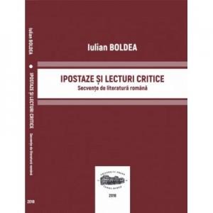 Ipostaze si lecturi critice. Secvente de literatura romana - Iulian Boldea