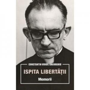 Ispita libertatii. Memorii - Constantin Virgil Gheorghiu