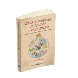 Istoria filosofica si politica a ocultismului. Magie, vrajitorie, spiritism si alchimie - Felix Fabart