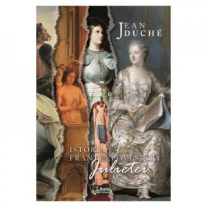 Istoria Frantei povestita Julietei - Jean Duche