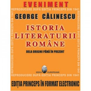 Istoria literaturii romane de la origini pana in prezent. Editia Princeps CD - George Calinescu