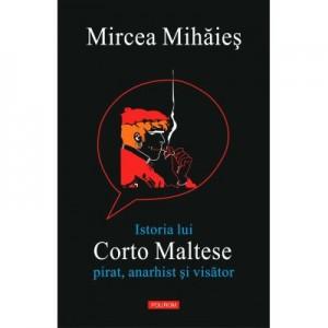 Istoria lui Corto Maltese. Pirat, anarhist si visator - Mircea Mihaies