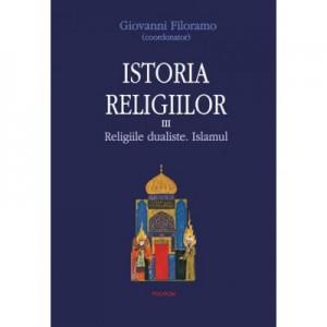 Istoria religiilor. Religiile dualiste. Islamul vol. III - Giovanni Filoramo