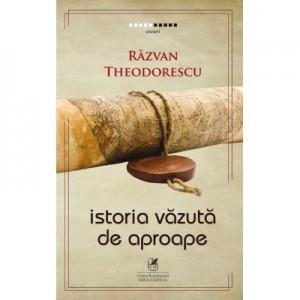 Istoria vazuta de aproape - Razvan Theodorescu