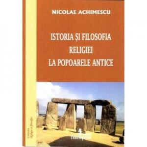 Istoria si filosofia religiei la popoarele antice - Nicolae Achimescu, Ed. Tehnopress