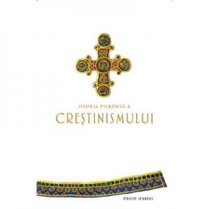 Istoria pierduta a crestinismului. Colectia savoir-vivre - Philip Jenkins