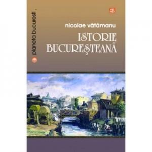 Istorie bucuresteana - Nicolae Vatamanu