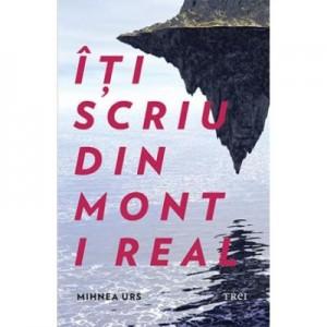 Iti scriu din Mont I Real - Mihnea Urs
