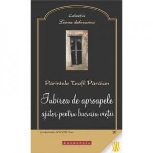 Iubirea de aproapele, ajutor pentru bucuria vietii - Pr. Teofil Paraian