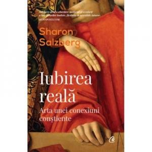 Iubirea reala. Arta unei conexiuni constiente - Sharon Salzberg