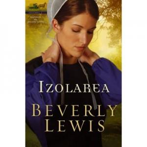 Izolarea vol. 1 (SERIA Moștenirea din Lancaster County) - Beverly Lewis