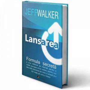 Lansarea. Formula secreta a unui milionar pe Internet. Editia II - Jeff Walker