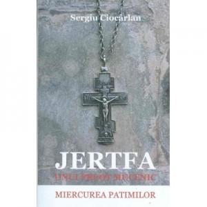 Jertfa unui preot mucenic. Miercurea patimilor - Sergiu Ciocarlan