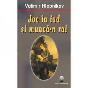 Joc in iad si munca-n rai - Velimir Hlebnikov