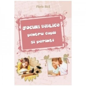 Jocuri biblice pentru copii si parinti - Florin Bica