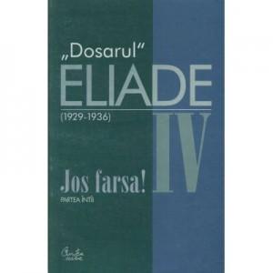 Dosarul Eliade. Jos farsa! Partea intii, vol. IV (1929-1936) - Mircea Handoca