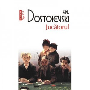 Jucatorul - Feodor M. Dostoievski