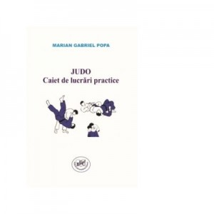 Judo. Caiet de lucrari practice - Marian Gabriel Popa