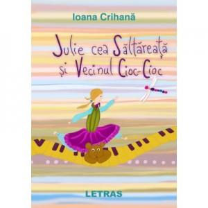 Julie cea Saltareata si Vecinul Cioc-Cioc - Ioana Crihana