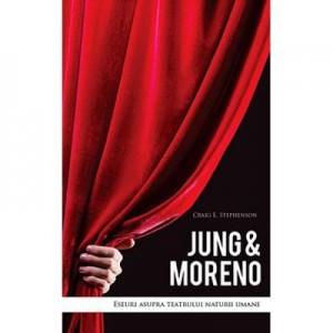 Jung and Moreno. Eseuri asupra teatrului naturii umane - Craig E. Stephenson