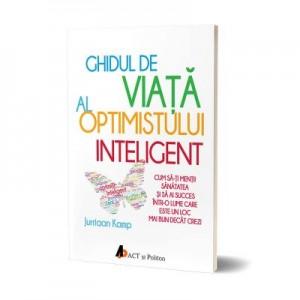 Ghidul de viata al optimistului inteligent - Jurriaan Kamp