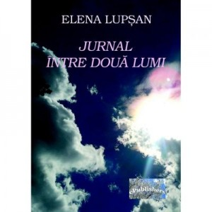 Jurnal intre doua lumi - Elena Lupsan