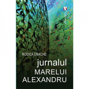 Jurnalul Marelui Alexandru - Rodica Enache