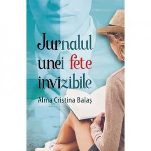 Jurnalul unei fete invizibile - Alma Cristina Balas