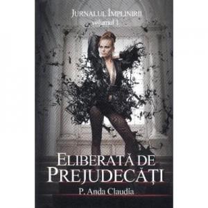 Jurnalul Implinirii volumul 1. Eliberata de prejudecati - Anda Claudia P.