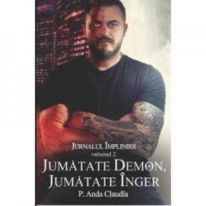 Jurnalul implinirii volumul 2. Jumatate demon, jumatate inger - Anda Claudia P.