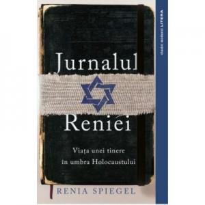 Jurnalul Reniei. Viata unei tinere in Holocaustului - Renia Spiegel