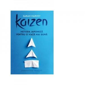 Kaizen. Metoda japoneza pentru o viata mai buna - Sarah Harvey