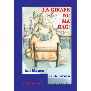 La girafe nu ma bag! - Ion Manea