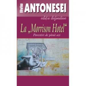 La Morrison Hotel. Povestiri de pana azi - Liviu Antonesei