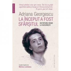La inceput a fost sfarsitul - Adriana Georgescu