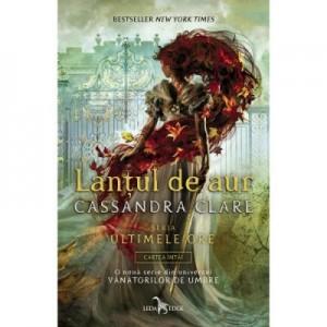 Lantul de aur - Cartea intai din seria Ultimele ore, autor Cassandra Clare
