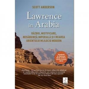 Lawrence in Arabia - Scott Anderson. Traducere de Irina Negrea