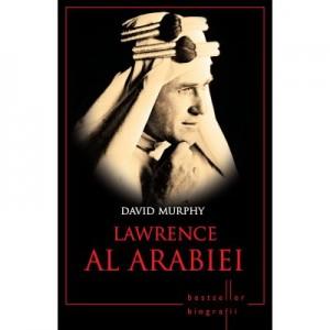 Lawrence al Arabiei. Bestseller. Biografii - David Murphy