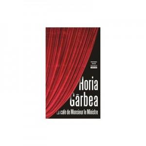 Le cafe de monsieur le ministre - Horia Garbea