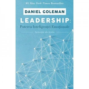 Leadership. Puterea inteligentei emotionale - Selectie de texte-Daniel Goleman