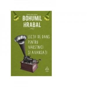 Lectii de dans pentru varstnici si avansati - Bohumil Hrabal