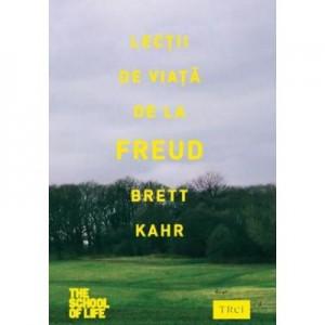 Lectii de viata de la Freud - Brett Kahr