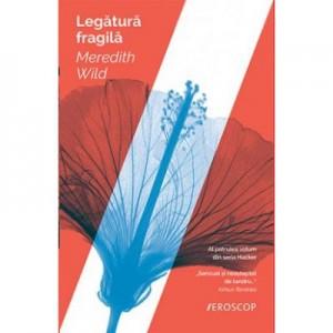 Legatura fragila - Meredith Wild. Al patrulea volum din seria Hacker