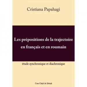 Les prepositions de la trajectoire en francais et en roumain: etude synchronique et diacronique - Cristiana Papahagi