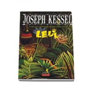 Leul. Povestea unei prietenii neobisnuite intre o fetita si un leu - Joseph Kessel