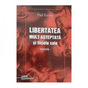 Libertatea mult asteptata si ficele sale - Paul Everac