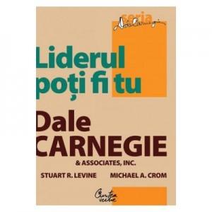 Liderul poti fi tu. Editia a II-a, revizuita - Dale Carnegie & Associates